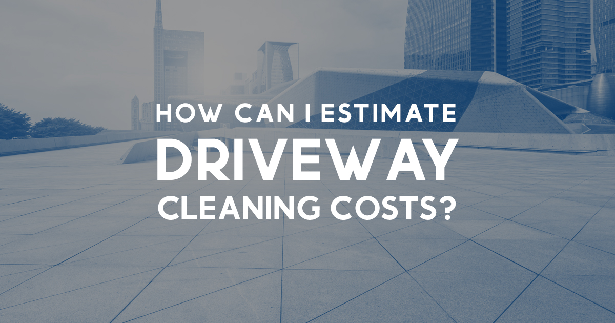 How can I estimate driveway cleaning costs?