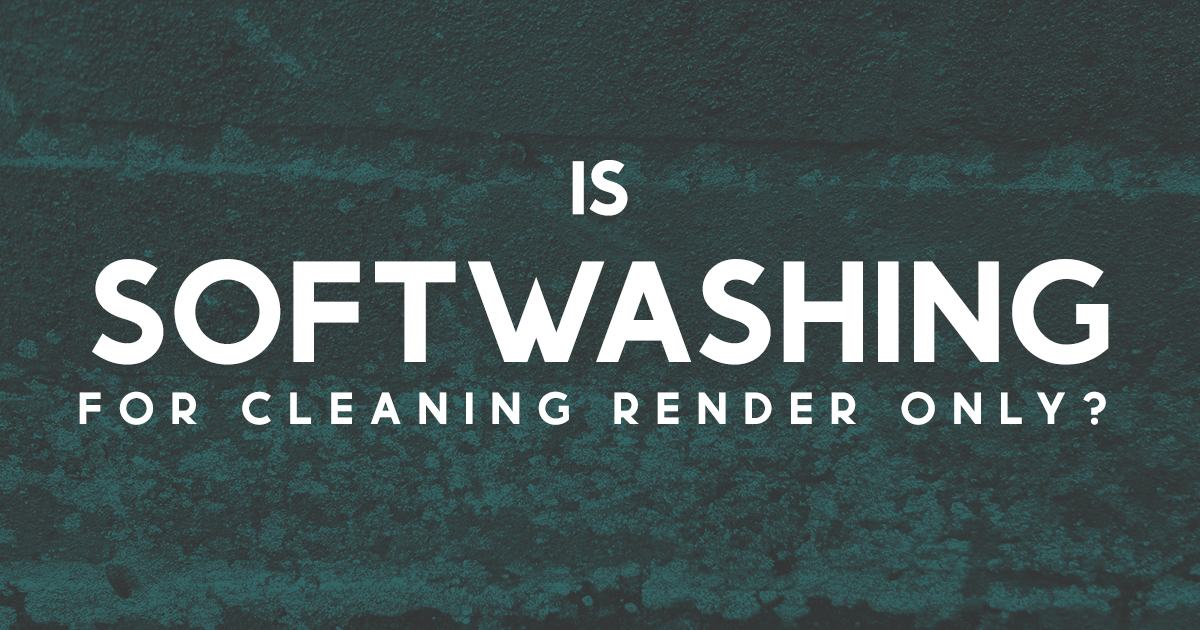 Softwashing and render cleaning